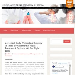 Vertebral Body Tethering Surgery in India Providing the Right Treatment Options At the Right Time ~ Neuro and Spine Surgery In India