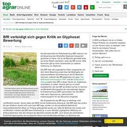 BfR verteidigt sich gegen Kritik an Glyphosat Bewertung - top News