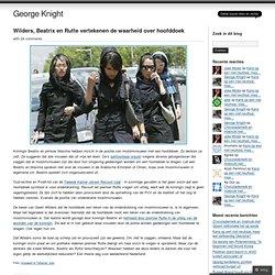 Wilders, Beatrix en Rutte vertekenen de waarheid over hoofddoek « George Knight