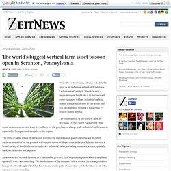 The world's biggest vertical farm is set to soon open in Scranton, Pennsylvania