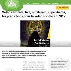 Vidéo verticale, live, outstream, super-héros, les prédictions pour la vidéo sociale en 2017