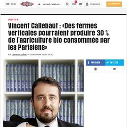 Vincent Callebaut : «Des fermes verticales pourraient produire 30 % de l'agriculture bio consommée par les Parisiens»