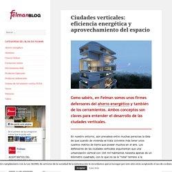 Ciudades verticales: eficiencia energética y aprovechamiento del espacio – Blog de felman.es