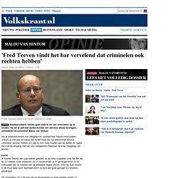 'Fred Teeven vindt het bar vervelend dat criminelen ook rechten hebben' - Malou van Hintum
