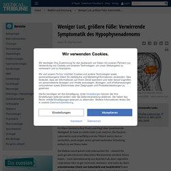 Weniger Lust, größere Füße: Verwirrende Symptomatik des Hypophysenadenoms - Medical Tribune