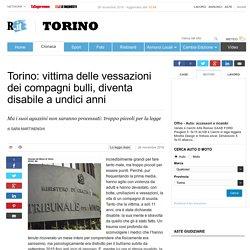 Torino: vittima delle vessazioni dei compagni bulli, diventa disabile a undici anni