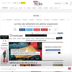 Troc Vestiaire, Prêt à changer, troc party: le troc de vêtement en pleine expansion - L'Express Styles