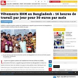 Vêtements H&M au Bangladesh : 16 heures de travail par jour pour 30 euros par mois