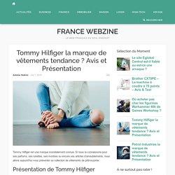 Tommy Hilfiger la marque de vêtements tendance ? Avis et Présentation - France Webzine