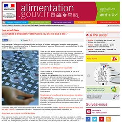 ALIMENTATION_GOUV_FR 19/03/13 La brigade d'enquêtes vétérinaires, qu'est-ce que c'est ?
