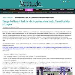 VETITUDE 08/10/15 Élevage de chiens et de chats : dès le premier animal vendu, l'immatriculation est requise