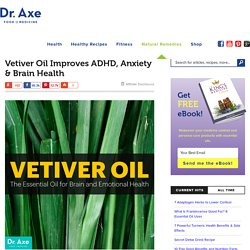 Vetiver Oil Improves ADHD, Anxiety & Brain Health