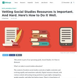 Vetting Social Studies Resources Is Important. And Hard. Here's How to Do It Well.