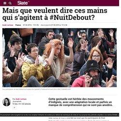 Mais que veulent dire ces mains qui s'agitent à #NuitDebout?