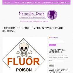 Le fluor : ce qu'ils ne veulent pas que vous sachiez… - NatureBio Dental