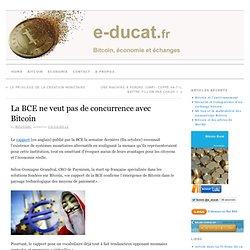 La BCE ne veut pas de concurrence avec Bitcoin