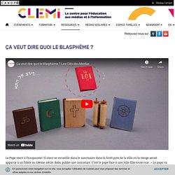 CLEMI : Ça veut dire quoi le blasphème ?