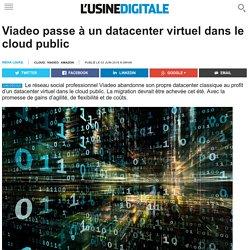 Viadeo passe à un datacenter virtuel dans le cloud public