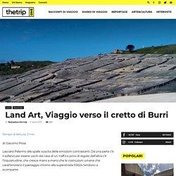 Land Art, Viaggio verso il cretto di Burri - The Trip magazine