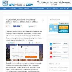 Viajala.com, buscador de vuelos y hoteles baratos para América Latina