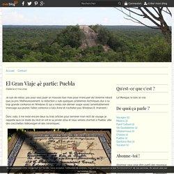 El Gran Viaje 4è partie: Puebla - letrangere.over-blog.com