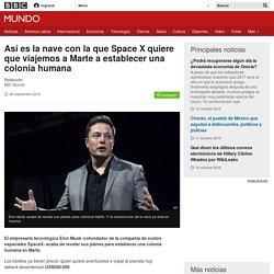 Así es la nave con la que Space X quiere que viajemos a Marte a establecer una colonia humana - BBC Mundo