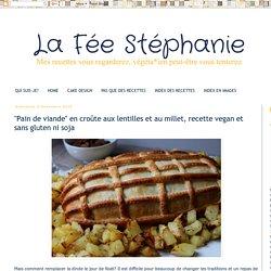 """La Fée Stéphanie: """"Pain de viande"""" en croûte aux lentilles et au millet, recette vegan et sans gluten ni soja"""