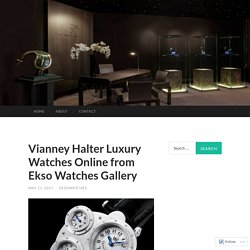 Vianney Halter Luxury Watches Online from Ekso Watches Gallery