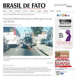 Viatura da PM do Rio arrasta mulher por cerca de 250 metros