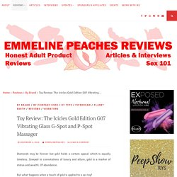 Toy Review: The Icicles Gold Edition G07 Vibrating Glass G-Spot and P-Spot Massager – Emmeline Peaches Reviews
