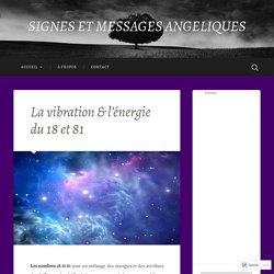 La vibration & l'énergie du 18 et 81 – SIGNES ET MESSAGES ANGELIQUES