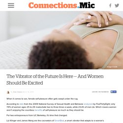 The Vibrator of the Future Is Here — And Women Should Be Excited
