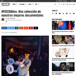 #VICE8Años: Una selección de nuestros mejores documentales