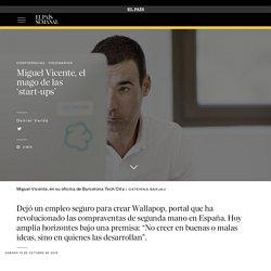 Miguel Vicente, el mago de las 'start-ups'