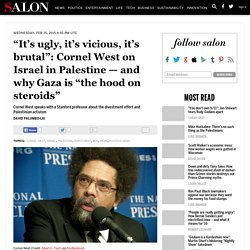 """It's ugly, it's vicious, it's brutal"": Cornel West on Israel in Palestine — and why Gaza is ""the hood on steroids"""
