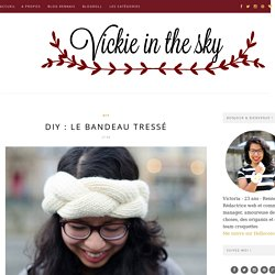 Vickie in the sky - Blog lifestyle mode beauté - Rennes: DIY : Le bandeau tressé