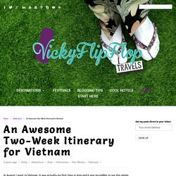 An Awesome Two-Week Itinerary for Vietnam - VickyFlipFlopTravels