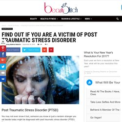 Are You A Victim Of Post Traumatic Stress Disorder- Beauty Glitch