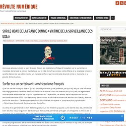 Sur le hoax de la France comme «victime de la surveillance des USA» - Révolte Numérique