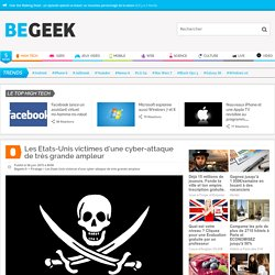 Les Etats-Unis victimes d'une cyber-attaque de très grande ampleur