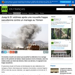 Jusqu'à 51 victimes après une nouvelle frappe saoudienne contre un mariage au Yémen — RT en Français