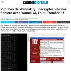 """Victimes de WannaCry : décryptez vite vos fichiers avec Wanakiwi, l'outil """"remède"""" !"""