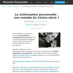 La victimisation personnelle : une maladie du 21ème siècle ?