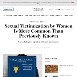Sexual Victimization by Women Is More Common Than Previously Known
