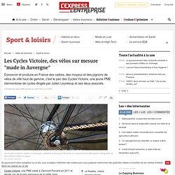 """Les Cycles Victoire, des vélos sur mesure """"made in Auvergne"""""""