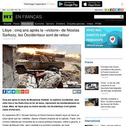 Libye : cinq ans après la «victoire» de Nicolas Sarkozy, les Occidentaux sont de retour
