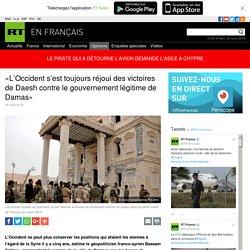 L'Occident s'est toujours réjoui des victoires de Daesh contre le gouvernement légitime de Damas