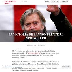 La victoria de Bannon frente al New Yorker – Trumpland Media
