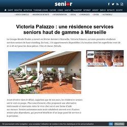 Victoria Palazzo : une résidence services seniors haut de gamme à Marseille - 09/03/17