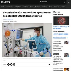 Victorian health authorities eye autumn as potential COVID danger period - ABC News